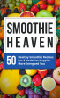 Smoothie Heaven: 50 Healthy Delicious Smoothie Recipes to Help You Lose Weight, Reduce Cravings, Boost Energy, & Increase Your Overall Health by Eric Washington, Jr