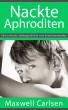 Nackte Aphroditen: Eine schwule Liebesgeschichte vom Erwachsenwerden by Maxwell Carlsen