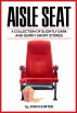 Aisle Seat, a Collection of Slightly Dark and Quirky Short Stories by John Hunter