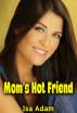 Mom's Hot Friend by Isa Adam