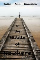 Julie Ann Knudsen - In the Middle of Nowhere (Willow's Journey #1)