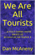 We Are All Tourists: A Much Better World Awaits Us As Soon As We Realize It by Dan McAneny
