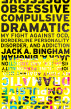 Obsessive-Compulsive Dramatic: My Fight Against OCD, Borderline Personality Disorder, and Addiction by Jack A. Bingham