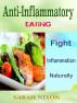 Anti–Inflammatory  Eating : Fight Inflammation Naturally by Sarah Nixon