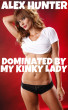 Dominated By My Kinky Lady by Alex Hunter