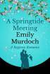 A Springtide Meeting: A Regency Romance by Emily Murdoch
