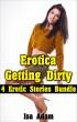 Erotica: Getting Dirty: 4 Erotic Stories Bundle by Isa Adam