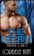 The Secret (Pride Law 1) by Loribelle Hunt