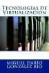Tecnologías de Virtualización by Miguel Darío González Río