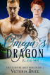 Omega's Dragon: Island Sun (A Gay Mpreg Dragon Shifter Romance) (The Sunfire Brothers, Book 2) by Victoria Brice