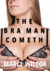 The Bra Man Cometh by Marci Wilcox
