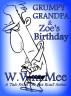 Grumpy Grandpa And Zoe`s Birthday by W.Wm. Mee