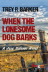 When the Lonesome Dog Barks: A Jace Salome Novel by Trey R. Barker