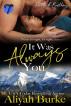 It Was Always You by Aliyah Burke