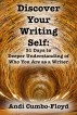 Discover Your Writing Self: 31 Days to Deeper Understanding of Who You Are as a Writer by Andi Cumbo-Floyd