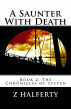 A Saunter With Death Book 2: The Chronicles of Steven by Z Halferty