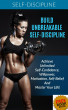 Build Unbreakable Self-Discipline: Achieve Unlimited Self-Confidence, Willpower, Motivation, Self-Belief And Master Your Life! by Kristina Dawn