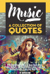 Music: A Collection Of Quotes - From Bob Dylan, Bob Marley, Bono, David Bowie, Freddie Mercury, Jimi Hendrix, John Lennon, Lady Gaga, Michael Jackson, Prince And Many More! by Sapiens Hub