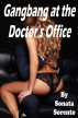Gangbang at the Doctor's Office by Sonata Sorento