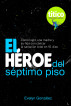 El Héroe del séptimo piso by Evelyn González