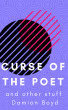 Curse Of The Poet And Other Stuff by Damion Boyd