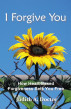 I Forgive You: How Heart-Based Forgiveness Sets You Free by Judith Doctor