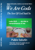 We Are Gods: The Son Of God Said So by Pablo H. Solutin