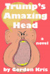 Trump's Amazing Head by Gordon Kris