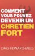 Comment Vous Pouvez Devenir Un Chetien Fort by Dag Heward-Mills