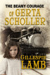 The Beamy Courage Gerta Scholler by Gillespie Lamb
