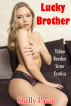 Lucky Brother: Taboo Brother Sister Erotica by Shelly Pasia