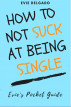 How to Not SUCK at Being SINGLE by Evelyn Ashe Delgado