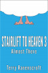 Stairlift to Heaven 3 - Almost There by Terry Ravenscroft
