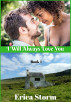 I Will Always Love You Book 1 by Erica Storm