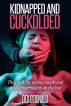 Kidnapped and Cuckolded by Dex O'Donald