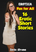 Erotica: Fun for All: 16 Erotic Short Stories by Javin Strome