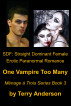 SDF:Straight Dominant Female Erotic Paranormal Romance, One Vampire Too Many, Menage Series Book 3 by Terry Anderson