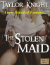 The Stolen Maid by Taylor Knight
