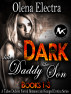 Dark Like Daddy, Like Son (Books 1 - 3) by Olena Electra
