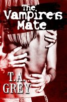 T. A. Grey - The Vampire's Mate