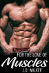 For the Love of Muscles by J.D. Walker