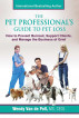 The Pet Professional's Guide to Pet Loss: How to Prevent Burnout, Support Clients, and Manage the Business of Grief by Wendy Van de Poll