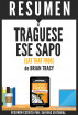 Traguese Ese Sapo (Eat That Frog): Resumen del libro de Brian Tracy by Sapiens Editorial