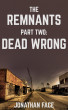 The Remnants: Dead Wrong by Jonathan Face