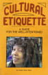 Cultural Etiquette: A Guide for the Well-Intentioned by Amoja Three Rivers