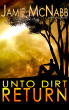 Unto Dirt Return by Jamie McNabb