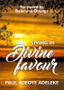 Living in Divine Favour by Paul Adeleke