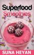 Superfood Smoothies by Suna Heyan