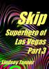Skip: Superhero of Las Vegas, Part 3 by Lindsey Tanner
