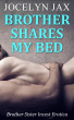 Brother Shares My Bed: Brother Sister Incest Erotica by Jocelyn Jax